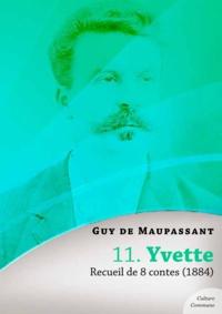 Guy De Maupassant - Yvette, recueil de 8 contes.