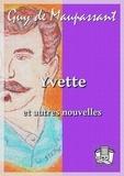 Guy De Maupassant - Yvette - et autres nouvelles.