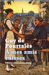 Guy de Pourtalès - A mes amis suisses.