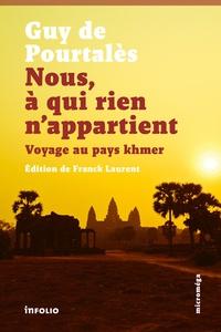 Guy de Pourtalès - Nous, à qui rien n'appartient - Voyage au pays khmer.