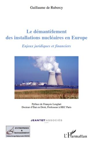 Le démantèlement des installations nucléaires en Europe. Enjeux juridiques et financiers