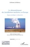 Guy de Rubercy et François Lenglart - Le démantèlement des installations nucléaires en Europe - Enjeux juridiques et financiers.