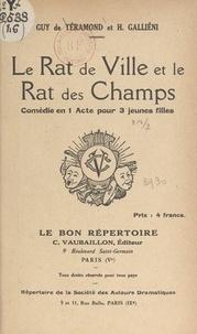 Guy de Téramond et H. Galliéni - Le rat de ville et le rat des champs - Comédie en 1 acte pour 3 jeunes filles.