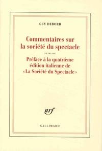 """Guy Debord - Commentaires sur la société du spectacle - Suivi de Préface à la quatrième édition italienne de """"La société du spectacle""""."""