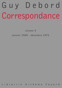 Guy Debord - Correspondance, tome 4 - Janvier 1969 - Décembre 1972.