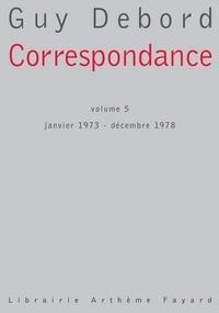 Guy Debord - Correspondance, volume 5 - Janvier 1973 - Décembre 1978.