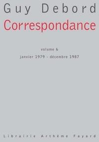 Guy Debord - Correspondance - Volume 6 - janvier 1979 - décembre 1987.