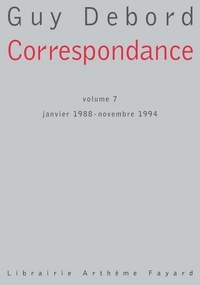 Guy Debord - Correspondance Volume 7 - janvier 1988 - novembre 1994.