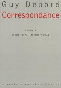 Guy Debord - Correspondance - Volume 5, janvier 1973-décembre 1978.