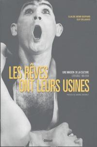Guy Delahaye et Claude-Henri Buffard - Les rêves ont leurs usines - Une maison de la culture, Grenoble 1968-2004.