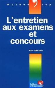 Guy Delaire - L'entretien aux examens et concours.