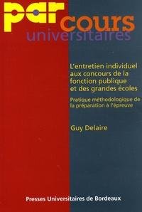 Guy Delaire - L'entretien individuel aux concours de la fonction publique et des grandes écoles - Pratique méthodologique de la préparation à l'épreuve orale.