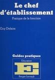 Guy Delaire - Le Chef d'établissement - Pratique de la fonction.