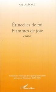 Guy Delécraz - Etincelles de foi. Flammes de joie - Poèmes.