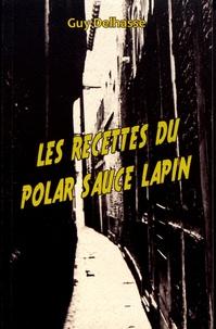 Guy Delhasse - Les recettes du polar sauce lapin.