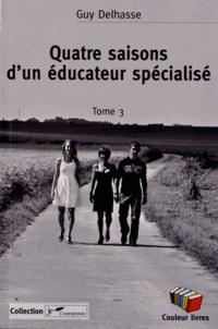 Guy Delhasse - Quatre saisons d'un éducateur spécialisé - Tome 3.