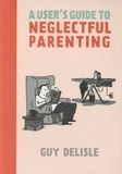 Guy Delisle - A User's Guide to Neglectful Parenting.