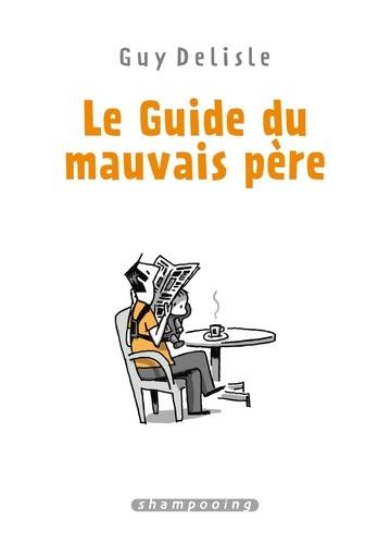 Guy Delisle - Le guide du mauvais père L'intégrale : .