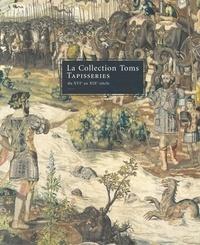 Guy Delmarcel et Nicole de Reyniès - La Collection Toms - Tapisseries du XVIe au XIXe siècle.