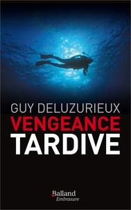 Guy Deluzurieux - Vengeance tardive.