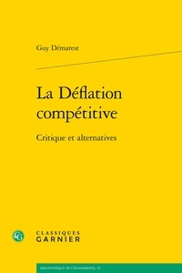Guy Démarest - La déflation compétitive - Critique et alternatives.