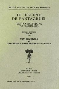 Guy Demerson et Christiane Lauvergnat-Gagnière - Le disciple de Pantagruel (Les Navigations de Panurge).