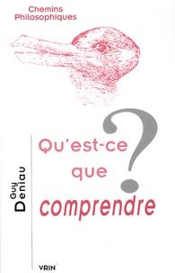 Guy Deniau - Qu'est-ce que comprendre ?.