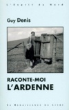 Guy Denis - Raconte-moi l'Ardenne.