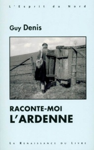 Guy Denis - Raconte-moi l'Ardenne.