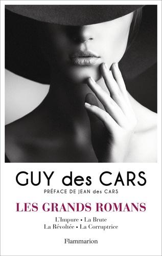 Guy Des Cars - Les grands romans - Tome 1, L'Impure ; La Brute ; La Révoltée ; La Corruptrice.