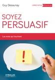 Guy Desaunay - Soyez persuasif - Les mots qui touchent.
