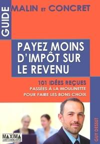 Guy Dessut - Payez moins d'impôts sur le revenu - 101 Idées reçues passées à la moulinette pour faire les bons choix.