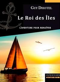Guy Dhotel - Le Roi des îles - L'aventure pour renaître.