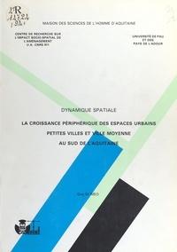 Guy Di Méo - Dynamique spatiale : La Croissance périphérique des espaces urbains - Petites villes et villes moyennes au sud de l'Aquitaine.