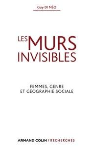 Guy Di Méo - Les murs invisibles - Femmes, genre et géographie sociale.