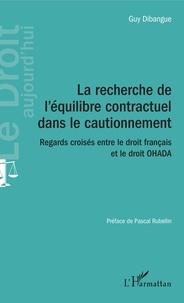 Guy Dibangue - La recherche de l'équilibre contractuel dans le cautionnement - Regards croisés entre le droit français et le droit OHADA.