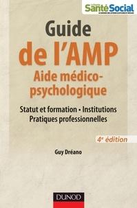 Guy Dréano - Guide de l'AMP (Aide médico-psychologique) - 4e éd. -Statut et formation - Institutions - Pratiques - Statut et formation - Institutions - Pratiques professionnelles.