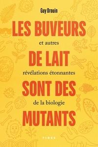 Ebook epub téléchargements gratuits Les buveurs de lait sont des mutants et autres révélations étonnantes de la biologie en francais 9782762142242