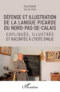 Guy Dubois - Défense et illustration de la langue picarde du Nord-Pas-de-Calais expliquée, illustrée et racontée à l'tiote Emilie.