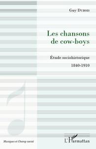 Guy Dubois - Les chansons de cow-boys - Etude sociohistorique 1840-1910.