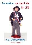 Guy Ducournau - Le maire, ce nerf de la cité.
