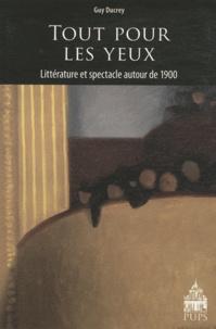 Guy Ducrey - Tout pour les yeux - Littérature et spectacle autour de 1900.