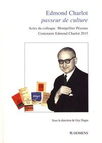 Guy Dugas - Edmond Charlot, passeur de culture - Actes du colloque Montpellier-Pézenas (24-26 septembre 2015) pour le centenaire Edmond Charlot.