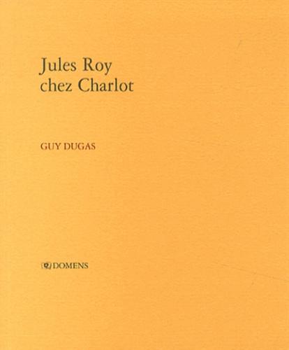 Guy Dugas - Jules Roy chez Charlot.