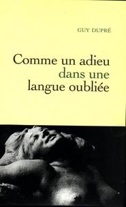 Guy Dupré - Comme un adieu dans une langue oubliée.