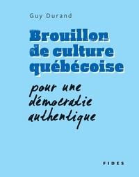 Guy Durand - Brouillon de culture québécoise - Pour une démocratie authentique.