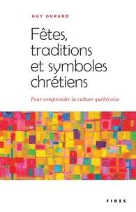 Guy Durand - Fêtes, traditions et symboles chrétiens - Pour comprendre la culture québécoise.