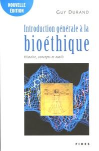 Guy Durand - Introduction générale à la bioéthique - Histoire, concepts et outils.