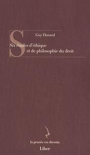 Guy Durand - Six études d'éthique et de philosophie du droit.