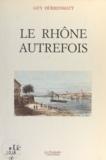 Guy Dürrenmatt et Pierre Ponties - Le Rhône autrefois.